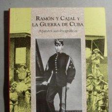 Libros de segunda mano: RAMÓN Y CAJAL Y LA GUERRA DE CUBA. APUNTES AUTOBIOGRÁFICOS / 1998. CREMALLO EDICIONES. Lote 122310763