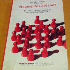 Libros de segunda mano: FRAGMENTOS DEL CAOS. FILOSOFÍA, SUJETO Y SOCIEDAD EN CORNELIUS CASTORIADIS. DANIEL H. CABRERA. Lote 122460235