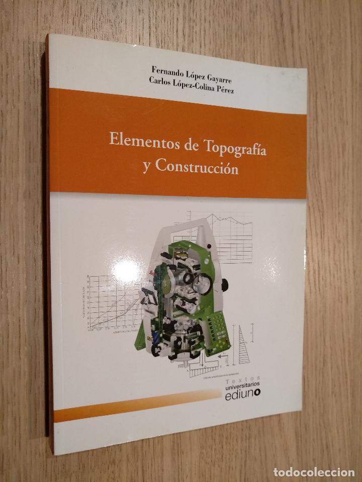 ELEMENTOS DE TOPOGRAFÍA Y CONSTRUCCIÓN. LÓPEZ GAYARRE, FERNANDO. LÓPEZ-COLINA PÉREZ, CARLOS (Libros de Segunda Mano - Ciencias, Manuales y Oficios - Otros)