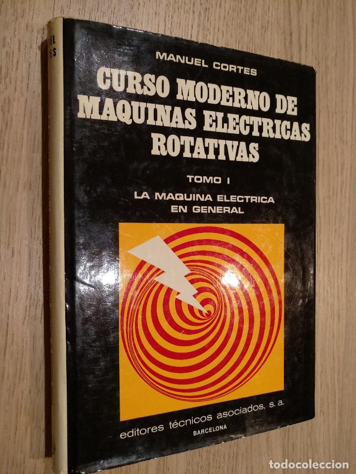 CURSO MODERNO DE MAQUINAS ELECTRICAS ROTATIVAS. MANUEL CORTES. TOMO I. LA MAQUINA ELECTRICA (Libros de Segunda Mano - Ciencias, Manuales y Oficios - Otros)