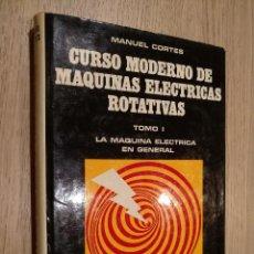 Libros de segunda mano: CURSO MODERNO DE MAQUINAS ELECTRICAS ROTATIVAS. MANUEL CORTES. TOMO I. LA MAQUINA ELECTRICA . Lote 122489291