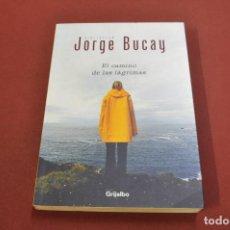 Libros de segunda mano: EL CAMINO DE LAS LÁGRIMAS - JORGE BUCAY - GRIJALBO - AJB. Lote 122528367