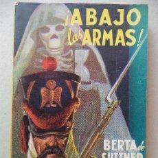 Libros de segunda mano: !ABAJO LAS ARMAS! BERTA SUTTNER PERFECTO ESTADO AÑO 1947 LAS OBRAS FAMOS ED TOR. Lote 122555979