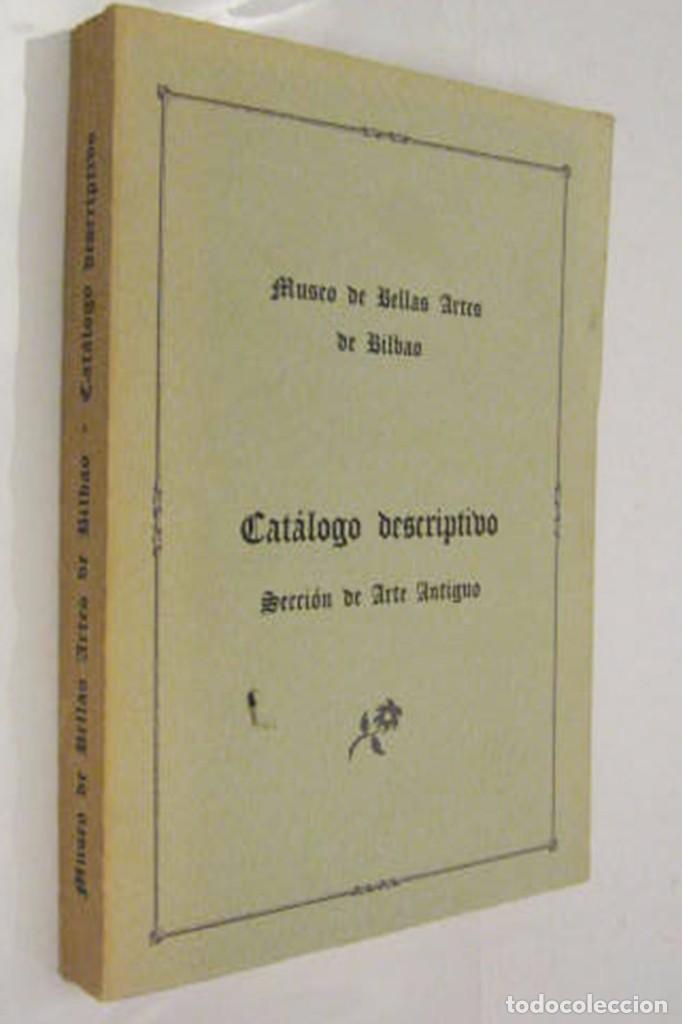 MUSEO DE BELLAS ARTES DE BILBAO - CATALOGO DESCRIPTIVO ARTE ANTIGUO * (Libros de Segunda Mano - Bellas artes, ocio y coleccionismo - Otros)
