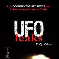 Libros de segunda mano: LIBRO UFOLEAKS LOS DOCUMENTOS SECRETOS DEL GOBIERNO ESPAÑOL SOBRE OVNIS. DE EL OJO CRITICO. Lote 135857735