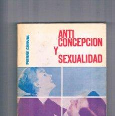 Libros de segunda mano: ANTICONCEPCION Y SEXUALIDAD PIERRE CORVAL SUCESORES DE JUAN GILI EDITORES 1969. Lote 122792483