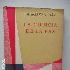 Libros de segunda mano: LA CIENCIA DE LA PAZ - BHAGAVÁN DÁS - EDITORIAL GLEM - BUENOS AIRES 1958 - MUY RARO. Lote 241151445