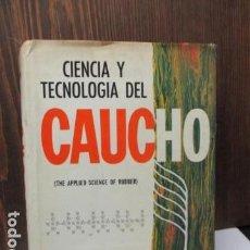 Libros de segunda mano: CIENCIA Y TECNOLOGIA DEL CAUCHO - W.J.S. NAUNTON - 1ª ED. 1967 - TIRADA SOLO 1.000 EJEMPLARES. Lote 122946707