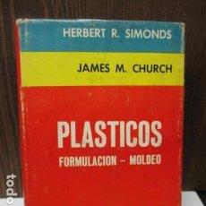 Libros de segunda mano: SIMONDS, HERBERT R. - CHURCH, JAMES M. - PLÁSTICOS. FORMULACIÓN Y MOLDEO. 1ª ED. 2.000 EJEMPLARES. Lote 122947271
