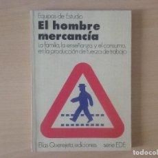 Libros de segunda mano: EL HOMBRE MERCANCÍA. LA FAMILIA, LA ENSEÑANZA Y EL CONSUMO EN LA PRODUCCIÓN DE FUERZA DE TRABAJO. . Lote 122948467