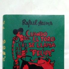 Libros de segunda mano - Cuando el toro se llama Felipe. Rafael Azcona. - 122972488