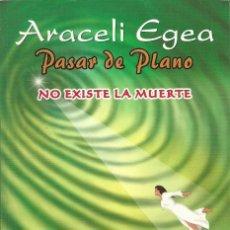 Libros de segunda mano: ARACELI EGEA-PASAR DE PLANO.NO EXISTE LA MUERTE.EX LIBRIS.2005.. Lote 123074411