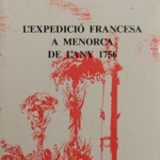 Libros de segunda mano: L'EXPEDICIÓ FRANCESA A MENORCA DE L'ANY 1756. PALMA DE MALLORCA, 1985.. Lote 123146087