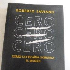 Libros de segunda mano: CERO, CERO, CERO. CÓMO LA COCAINA GOBIERNA EL MUNDO.SAVIANO, ROBERTO. CÍRCULO DE LECTORES 2014 489P. Lote 123146535
