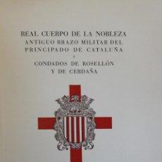 Libros de segunda mano: REAL CUERPO DE LA NOBLEZA ANTIGUO BRAZO MILITAR DEL PRINCIPADO DE CATALUÑA Y CONDADOS DE ROSELLÓN Y. Lote 123150244