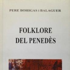 Libros de segunda mano: FOLKLORE DEL PENEDÈS. - BOHIGAS I BALAGUER, PERE. - VILAFRANCA DEL PENEDÈS, 1993.. Lote 123165942
