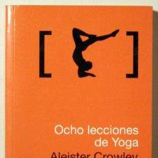 Libros de segunda mano: CROWLEY, ALEISTER - OCHO LECCIONES DE YOGA - BARCELONA 2008. Lote 123306630