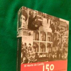 Libros de segunda mano: EL NORTE DE CASTILLA 150 AÑOS COMO TESTIGO DE LA HISTORIA (1856 A 2006) - NUEVO. Lote 123311719