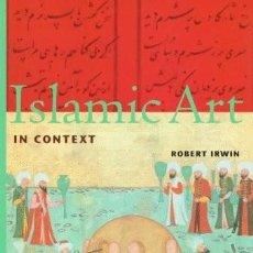 Libros de segunda mano: ISLAMIC ART IN CONTEXT (PERSPECTIVES) - ROBERT IRWIN (EN INGLES). Lote 123398003