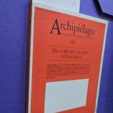 Libros de segunda mano: DE LA MUERTE DEL ARTE Y OTRAS ARTES. COL. ARCHIPIÉLAGO CUADERNOS DE CRÍTICA DE LA CULTURA, 41. . Lote 149888369