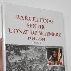 Libros de segunda mano: BARCELONA: SENTIR L'ONZE DE SETEMBRE. 1714-2014. VOLUIM 1 - JORDI PEÑARROJA. Lote 123694779