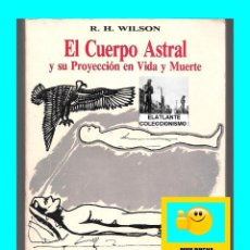 Libros de segunda mano: EL CUERPO ASTRAL Y SU PROYECCIÓN EN VIDA Y MUERTE - R. H. WILSON - EDICIONES DOBLE - R - EXCELENTE. Lote 123761547