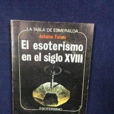 Libros de segunda mano: EL ESOTERISMO EN EL SIGLO XVIII ANTOINE FAIVRE 1976 LA TABLA DE ESMERALDA EDAF . Lote 123998631