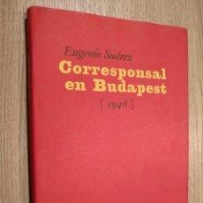 Libros de segunda mano: CORRESPONSAL EN BUDAPEST 1946. SUÁREZ, EUGENIO. Lote 124002859