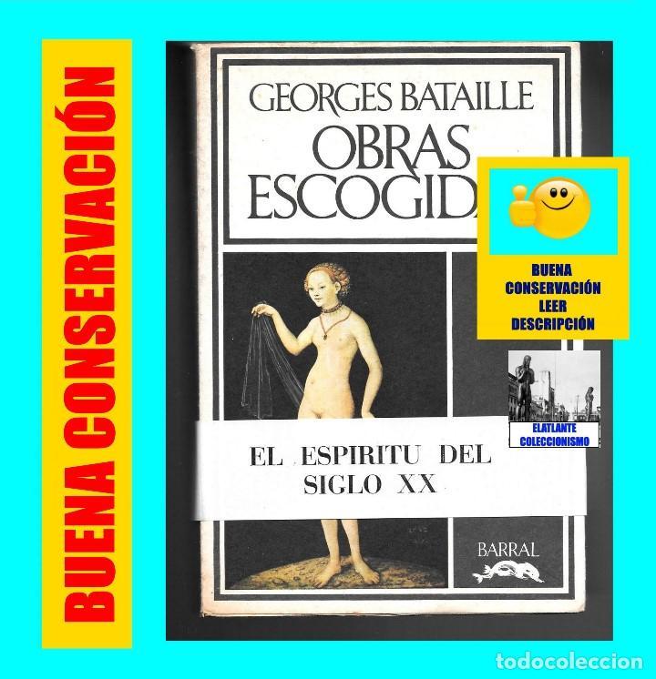 GEORGES BATAILLE - OBRAS ESCOGIDAS - EL ESPÍRITU DEL SIGLO XX - BARRAL - BUENA CONSERVACIÓN (Libros de Segunda Mano - Pensamiento - Otros)