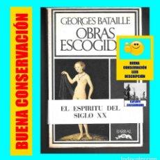 Libros de segunda mano: GEORGES BATAILLE - OBRAS ESCOGIDAS - EL ESPÍRITU DEL SIGLO XX - BARRAL - BUENA CONSERVACIÓN. Lote 124159991