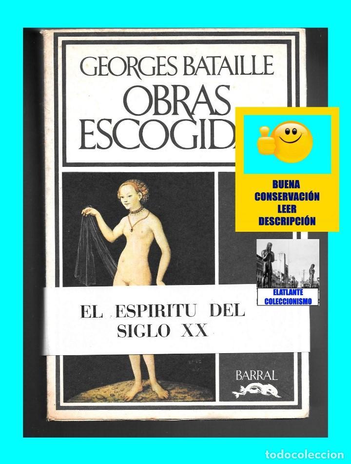 Libros de segunda mano: GEORGES BATAILLE - OBRAS ESCOGIDAS - EL ESPÍRITU DEL SIGLO XX - BARRAL - BUENA CONSERVACIÓN - Foto 2 - 124159991