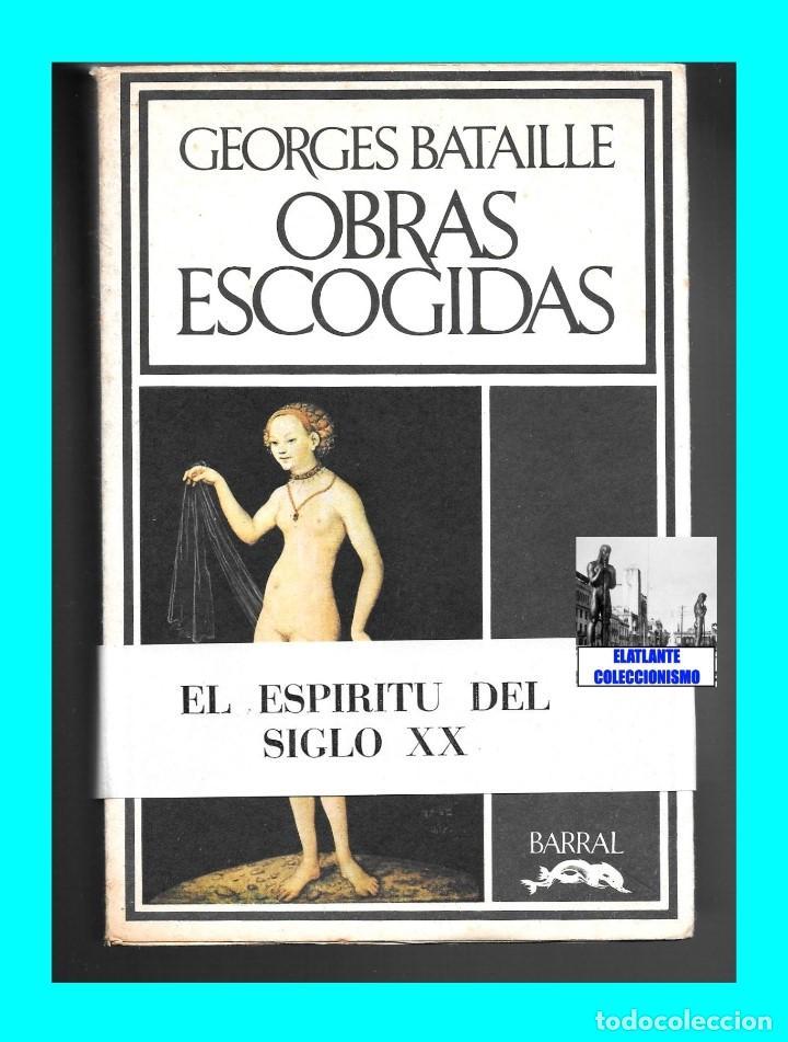 Libros de segunda mano: GEORGES BATAILLE - OBRAS ESCOGIDAS - EL ESPÍRITU DEL SIGLO XX - BARRAL - BUENA CONSERVACIÓN - Foto 3 - 124159991