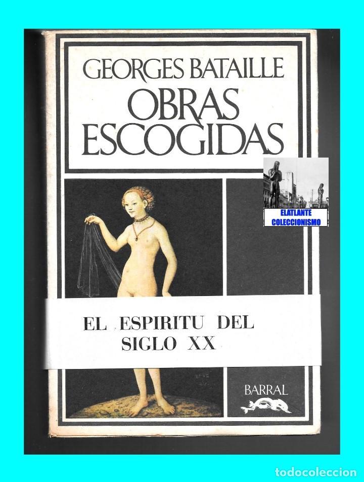 Libros de segunda mano: GEORGES BATAILLE - OBRAS ESCOGIDAS - EL ESPÍRITU DEL SIGLO XX - BARRAL - BUENA CONSERVACIÓN - Foto 4 - 124159991
