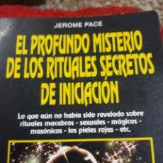 Libros de segunda mano: LIBRO: EL PROFUNDOMISTERIO DE LOS RITUALES SECRETOS DE INICIACIÓN. - DE JEROMÉ PACE. Lote 124300991