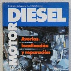 Libros de segunda mano: MOTOR DIESEL.AVERIAS:LOCALIZACION Y REPARACION.EDITA CEAC.1986. Lote 124413279