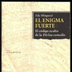 Libros de segunda mano: EL ENIGMA FUERTE. EL CÓDIGO OCULTO DE LA DIVINA COMEDIA. MINGUZZI, EDY. ES-260. Lote 151483657