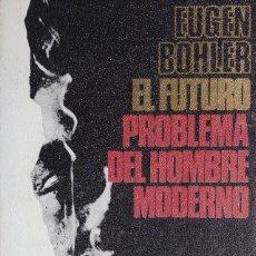Libros de segunda mano: EL FUTURO, PROBLEMA DEL HOMBRE MODERNO / EUGEN BÖHLER. MADRID : ALIANZA, 1967.. Lote 124871159