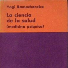 Libros de segunda mano: YOGI RAMACHARAKA : LA CIENCIA DE LA SALUD (KIER, 1966). Lote 124882111