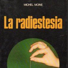 Libros de segunda mano: MICHEL MOINE : LA RADIESTESIA (LA OTRA CIENCIA, 1974). Lote 124899091