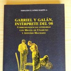 Libros de segunda mano: GABRIEL Y GALÁN, INTÉRPRETE DEL 98. CORRESPONDENCIAS LITERARIAS CON UNAMUNO Y MACHADO - F. E. GÓMEZ. Lote 124966011