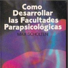 Libros de segunda mano: COMO DESARROLLAR LAS FACULTADES PARAPSICOLOGICAS. MAX SCHOLTEN. . Lote 125137199