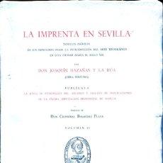 Libros de segunda mano: LA IMPRENTA EN SEVILLA (VOL.II) JOAQUIN HAZAÑAS Y DE LA RUA . Lote 125140907