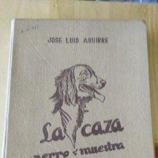 Libros de segunda mano: LA CAZA CON PERRO DE MUESTRA, JOSE LUYIS AGUIRRE, EDITORIAL DINOR, 1950. Lote 125204339