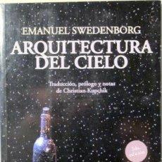Libros de segunda mano: SWEDENBORG, EMANUEL - ARQUITECTURA DEL CIELO - BUENOS AIRES 2005. Lote 125252098
