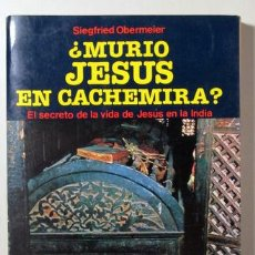 Libros de segunda mano: OBERMEIER, SIEGFRIED - ¿MURIÓ JESÚS EN CACHEMIRA? - BARCELONA 1987. Lote 125252106