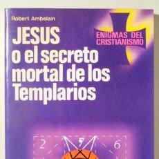 Libros de segunda mano: AMBELAIN, ROBERT - JESUS O EL SECRETO MORTAL DE LOS TEMPLARIOS - BARCELONA 1982. Lote 125252114