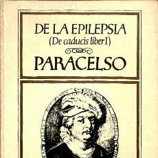 Libros de segunda mano: DE LA EPILEPSIA (DE CADUCIS LIBER I) - PARACELSUS - SIETE Y MEDIA - BIBLIOTECA ESOTÉRICA. Lote 125277491