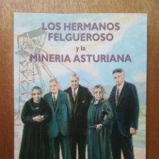 Libros de segunda mano: LOS HERMANOS FELGUEROSO Y LA MINERIA ASTURIANA, BERNARDO ROCES MONTERO, CARLOS ROCES FELGUEROSO. Lote 125302791