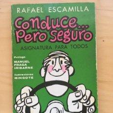 Libros de segunda mano: CONDUCE PERO SEGURO. RAFAEL ESCAMILLA. MYR EDICIONES.1971. . Lote 125306395