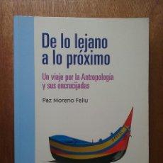 Libros de segunda mano: DE LO LEJANO A LO PROXIMO, UN VIAJE POR LA ANTROPOLOGIA Y SUS ENCRUCIJADAS, PAZ MORENO FELIU, UNED. Lote 125336043
